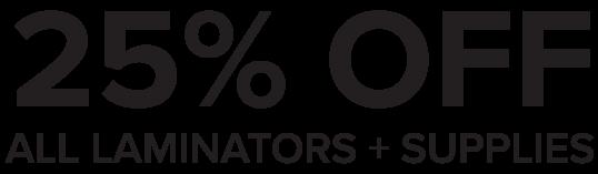 25% Off All Laminators & Supplies